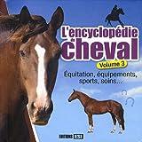 L'encyclopédie du cheval : Volume 3, Equitation, équipements, sports, soins...
