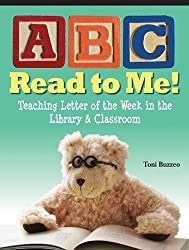 ABC Read to Me!: Teaching Letter of the Week in the Library & Classroom by Toni Buzzeo (2009-09-03)