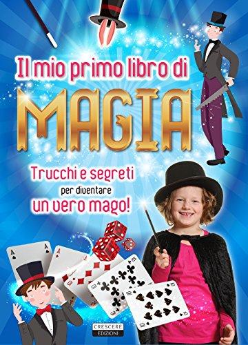 Il mio primo libro di magia. Trucchi e segreti per diventare un vero mago!