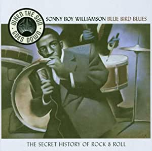 When Sun Goes Down : The Secret History Of Rock & Roll Vol. 8 : Sonny Boy Williamson : Blus Bird Blues