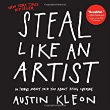 Steal Like an Artist: 10 Things Nobody Told You About Being Creative by Kleon, Austin (2012) Paperback