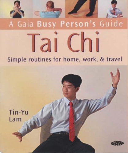 Tai Chi: Simple Routines for Home, Work and Travel (Busy Person's Guide) by Tin Yu Lam (2005-06-15)
