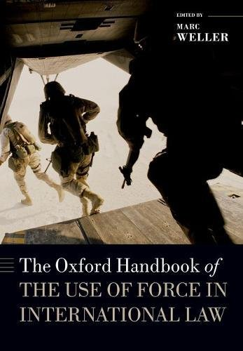 The Oxford Handbook of the Use of Force in International Law (Oxford Handbooks)