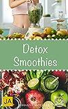 Detox Smoothies - Entgifte deinen Körper und fühle dich besser! 50 leckere Smoothie-Rezepte zum Abnehmen, Entgiften und Entschlacken (Diät, Grüne Smoothies, Clean Eating, Superfood)