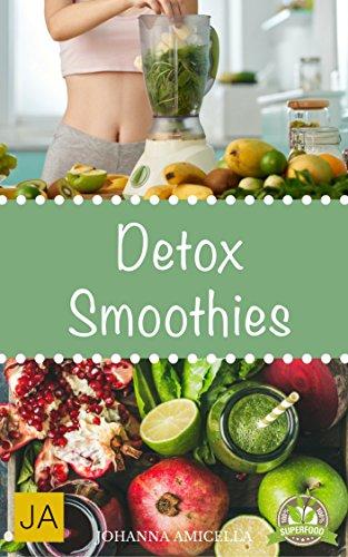 Download Detox Smoothies - Entgifte deinen Körper und fühle dich besser! 50 leckere Smoothie-Rezepte zum Abnehmen, Entgiften und Entschlacken (Diät, Grüne Smoothies, Clean Eating, Superfood)