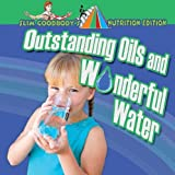 Outstanding Oils and Wonderful Water (Slim Goodbody's Nutrition Edition) by John Burstein (2009-12-31)
