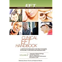 Clinical EFT Handbook: Integrative Medical Settings Special Populations Sports and Business Performance Innovations in EFT