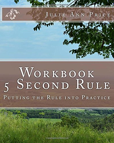 Workbook:  5 Second Rule - Putting the Rule into Practice: Based on the Book by Mel Robbins: Volume 11 (Life Design Journal Series)