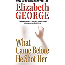 What Came Before He Shot Her (A Lynley Novel)