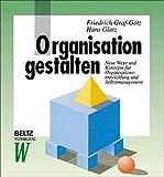 Organisation gestalten: Neue Wege und Konzepte für Organisationsentwicklung und Selbstmanagement (Beltz Weiterbildung/Fachbuch)