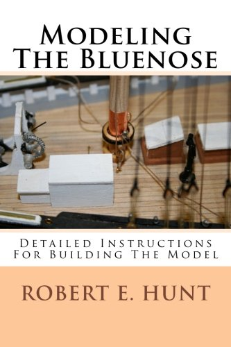 Modeling The Bluenose: Detailed Instructions For Building The Model: 2 (The College of Model Shipbuilding)