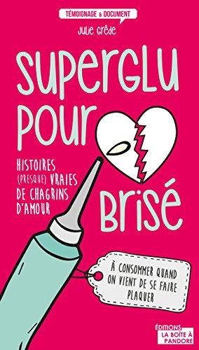 Superglu pour cur bris: Histoires (presque) vraies de chagrins d'amour (TEMOIGNAGE DOC)
