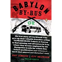 Babylon by Bus: Or true story of two friends who gave up valuable franchise selling T-shirts to find meaning & adventure in Iraq where they became employed by the Occupation.