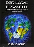 Der Löwe erwacht: Jetzt wird die Menschheit endlich frei - David Icke