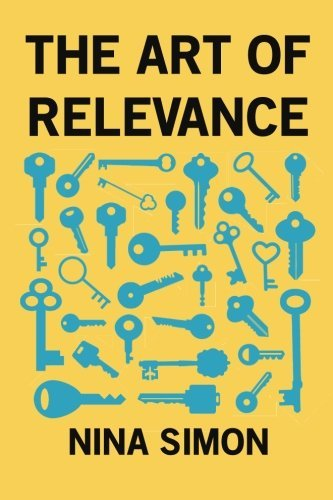 The Art of Relevance by Nina Simon (2016-06-14)