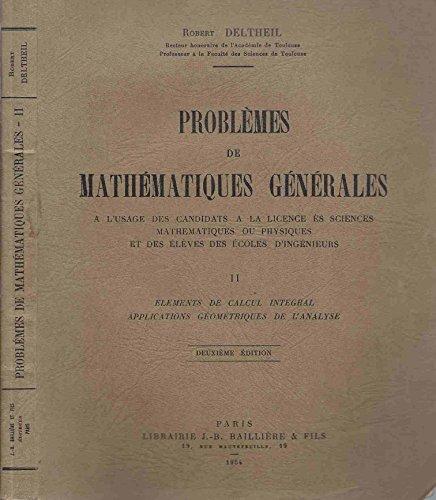 Problèmes de mathématiques générales - Tome 2 : Eléménts de calcul intégral, application géométriques de l'analyse