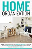 Home Organization: The #1 Guide to Decluttering and Organizing Your Home to Transform Your Life (Endless Fun Tips On How To: Be a Minimalist, Clean Up Your House, Tidy Up, and Simplify Your Life)