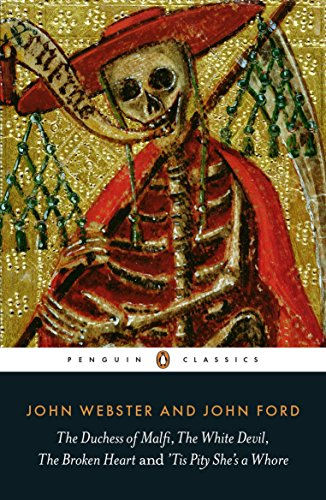 The Duchess of Malfi, The White Devil, The Broken Heart and 'Tis Pity She's a Whore (Penguin Classics) por John Ford
