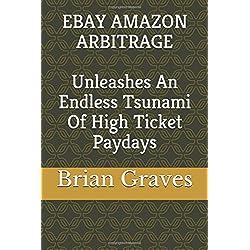 EBAY AMAZON ARBITRAGE: Unleashes An Endless Tsunami Of High Ticket Paydays
