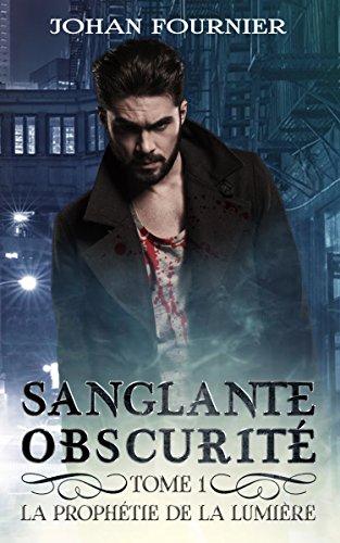 Sanglante Obscurité: La prophétie de la lumière (French Edition)