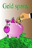 Geld sparen: Geld sparen und dadurch wohlhabend werden!: (Schnell und einfach wie die Profis erfolgreich Geld sparen.)