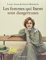 Les femmes qui lisent sont dangereuses de Laure Adler