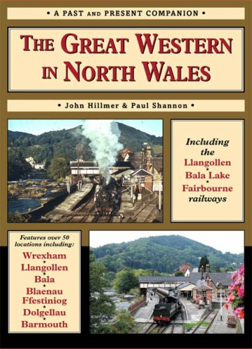 The Great Western in North Wales: Including the Llangollen, Bala Lake and Fairbourne and Barmouth Railways (British Railways Past & Present)