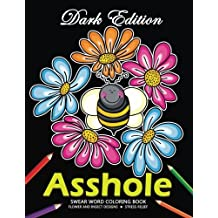 Asshole Swear word Coloring Book: Flower and Insect Design Dark Edition Stress-relief Adults Coloring Book (Black Pages)