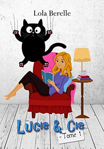 Lucie & cie (Moi, Lucie, célibataire et vie de merde t. 1) par Lola Berelle