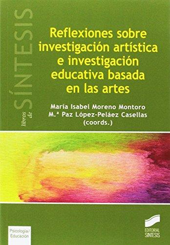 Descargar Libro Reflexiones sobre investigación artística e investigación educativa basada en las artes (Libros de Síntesis) de María Isabel/López-Peláez Casellas, M.ª Paz (coordinadoras) Moreno Montoro