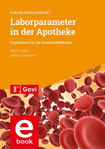 Laborparameter in der Apotheke: Praxiswissen für die Arzneimitteltherapie – Fortbildung kompakt (Schriftenreihe der Bayerischen Landesapothekerkammer 96)