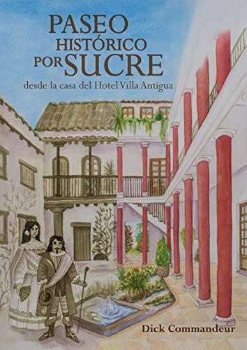 Paseo histórico por Sucre desde la casa del Hotel Villa Antigua por Dick Commandeur