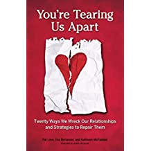 You're Tearing Us Apart: Twenty Ways We Wreck Our Relationships and Strategies to Repair Them
