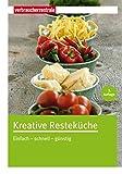 Kreative Resteküche: Einfach-schnell-günstig