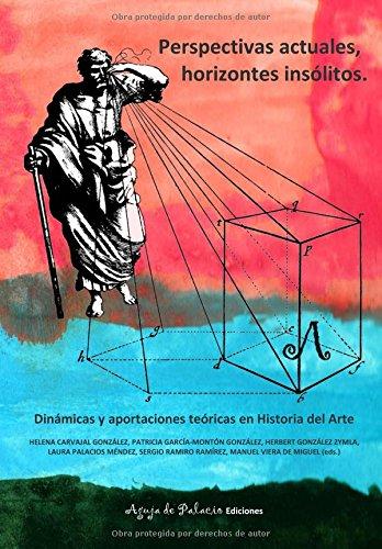 Perspectivas actuales, horizontes insólitos: Dinámicas y aportaciones teóricas en Historia del Arte (Studiolo, Band 2)