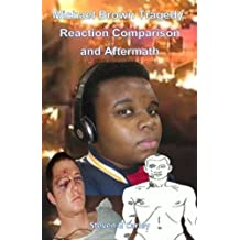 Michael Brown Tragedy: Reaction Comparison and Aftermath by Mr. Steven G Carley (2014-11-26)