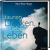 Staunen, Danken, Lieben, Leben - Hans P Royer