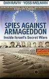 Spies Against Armageddon -- Inside Israel's Secret Wars: Updated & Revised (English Edition)