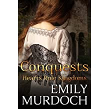 Conquests: Hearts Rule Kingdoms (Conquered Hearts Book 1) (English Edition)