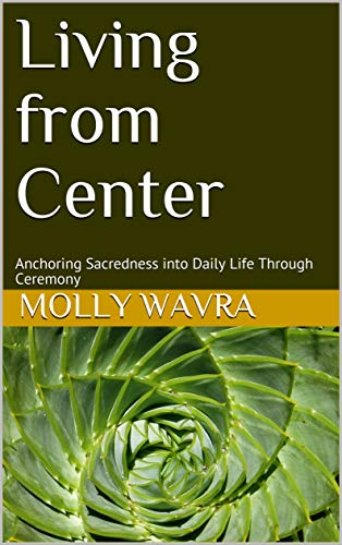 Living from Center: Anchoring Sacredness into Daily Life Through Ceremony (English Edition)