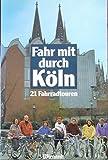 Fahr mit durch Köln. 21 Fahrradtouren - Hermann Maria Wollschläger