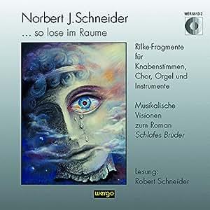 So lose im Raume (Rilke-Fragmente: Musikalische Visionen zum Roman Schlafes Bruder mit Lesungen des Autors)