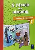 A l'école des albums CP : Cahier d'exercices 1