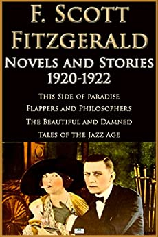 F. Scott Fitzgerald: Novels and Stories 1920-1922: This Side of Paradise, Flappers and Philosophers, The Beautiful and Damned, Tales of the Jazz Age (English Edition) von [Fitzgerald, F. Scott]