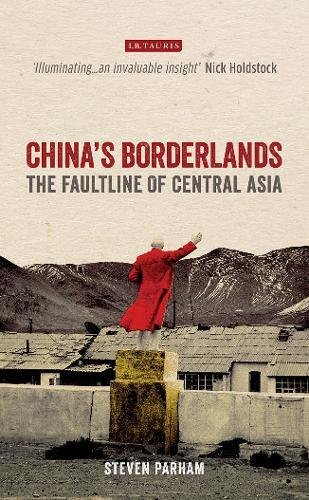 Chinas Borderlands: The Faultline of Central Asia (International Library of Central Asian Studies)
