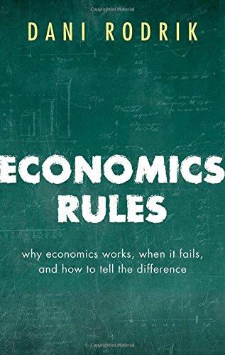 Economics Rules: Why Economics Works, When It Fails, and How To Tell The Difference