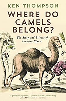 Where Do Camels Belong?: The story and science of invasive species von [Thompson, Ken]