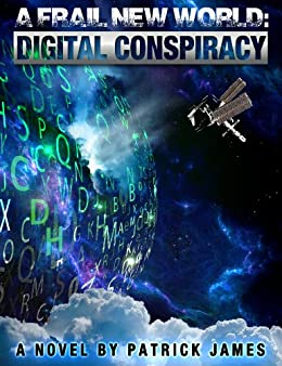 A Frail New World:Digital Conspiracy (English Edition) di [James, Patrick]