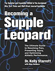 Becoming a Supple Leopard 2nd Edition: The Ultimate Guide to Resolving Pain, Preventing Injury, and Optimizing Athletic Performance by Kelly Starrett (2015-05-19)