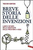 Breve storia delle invenzioni: Lampi e intoppi della creatività dalla preistoria a oggi